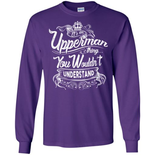 It's an upperman thing you wouldn't understand – custom and personalized name gifts long sleeve