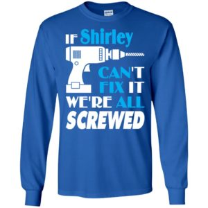 If shirley can't fix it we all screwed shirley name gift ideas long sleeve