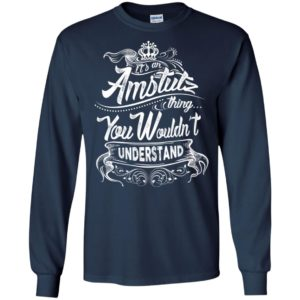 It's an amstutz thing you wouldn't understand – custom and personalized name gifts long sleeve