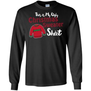 This is my ugly christmas sweater long sleeve