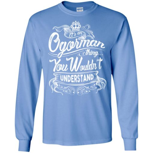 It's an ogorman thing you wouldn't understand – custom and personalized name gifts long sleeve