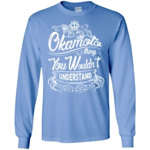 It's an okamoto thing you wouldn't understand – custom and personalized name gifts long sleeve