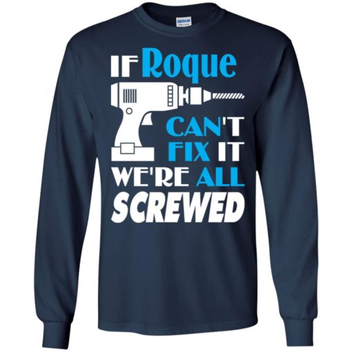 If roque can't fix it we all screwed roque name gift ideas long sleeve