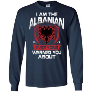 I am the albanian everyone warned you about long sleeve