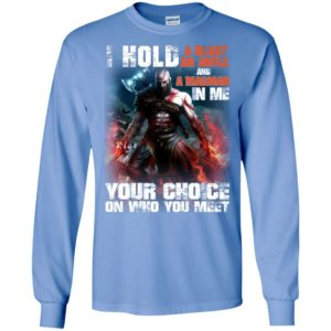 Kratos i hold a beast an angel and a madman in me your choice on who you meet long sleeve