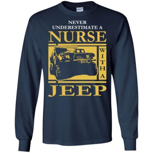 Nurse lover never underestimate nurse with a jeep long sleeve