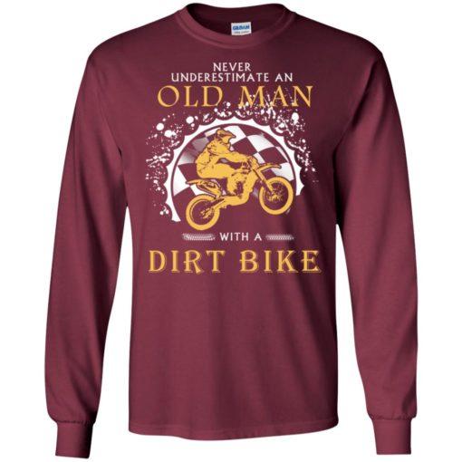 Never underestimate an old man with a dirt biker long sleeve