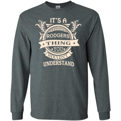It's rodgers thing you wouldn't understand personal custom name gift long sleeve