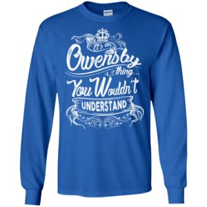 It's an owensby thing you wouldn't understand – custom and personalized name gifts long sleeve