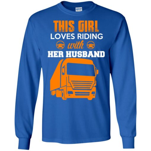 This girl love riding with her husband big truck driver wife long sleeve