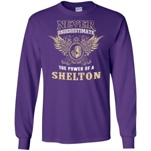 Never underestimate the power of shelton shirt with personal name on it long sleeve