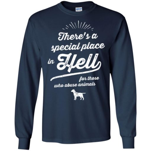 There's a special place in hell tee against abuse animals dogs long sleeve