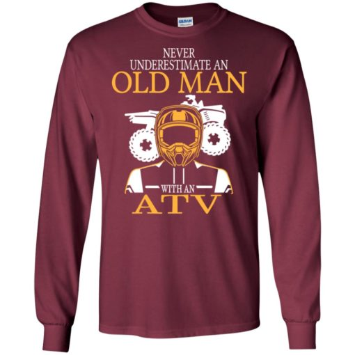 Never underestimate an old man with atv all terrain vehicle fans gift for grandpa dad father long sleeve