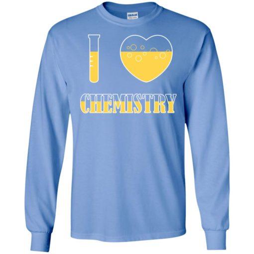 I love chemistry gift for chemistry student chemist long sleeve