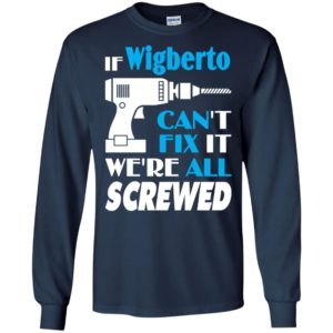If wigberto can't fix it we all screwed wigberto name gift ideas long sleeve