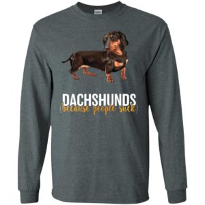 Dachshund because people suck new dog lover long sleeve