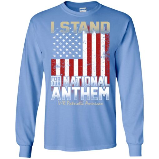 I stand for our national anthem with america flag gift long sleeve