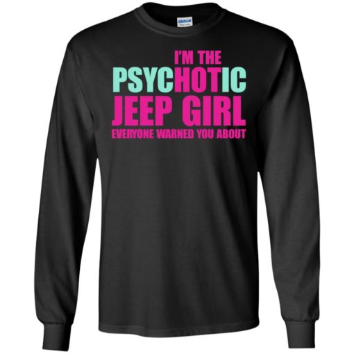 I'm psychotic jeep girl warned long sleeve