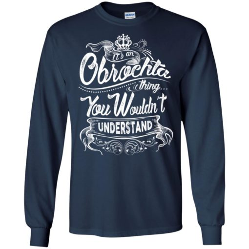 It's an obrochta thing you wouldn't understand – custom and personalized name gifts long sleeve