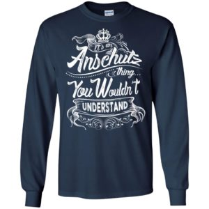 It's an anschutz thing you wouldn't understand – custom and personalized name gifts long sleeve
