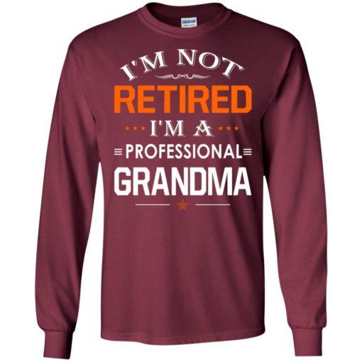 I'm not retired i'm a professional grandma gift for grandma long sleeve