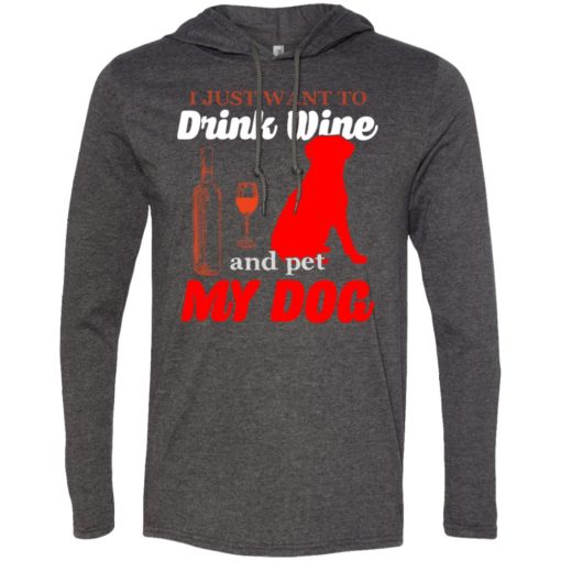 I just want to drink wine and pet my dog long sleeve hoodie