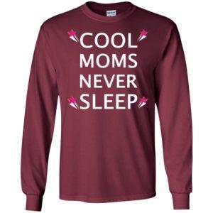Cool moms never sleep long sleeve