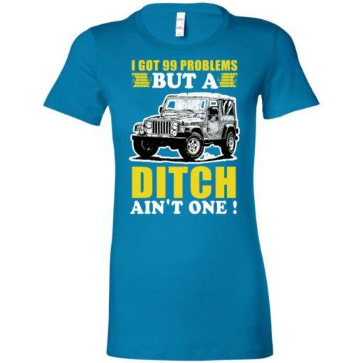 I got 99 problems but jeep women tee