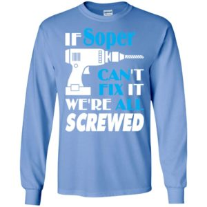 If soper can't fix it we all screwed soper name gift ideas long sleeve