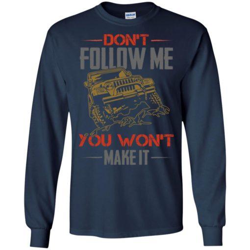 Dont follow me you won't make it long sleeve