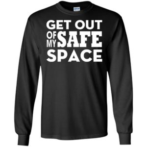 Get out of my safe space long sleeve
