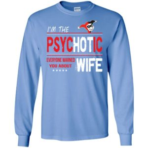 I'm psychotic wife everyone warned you about long sleeve
