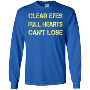 Clear eyes full hearts can't lose long sleeve