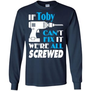 If toby can't fix it we all screwed toby name gift ideas long sleeve