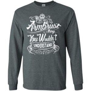 It's an armbrust thing you wouldn't understand – custom and personalized name gifts long sleeve