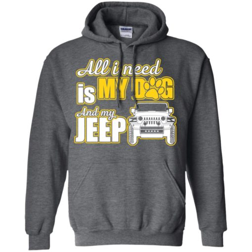 All i need is my dog and my jeep hoodie
