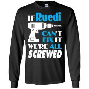If ruedi can't fix it we all screwed ruedi name gift ideas long sleeve