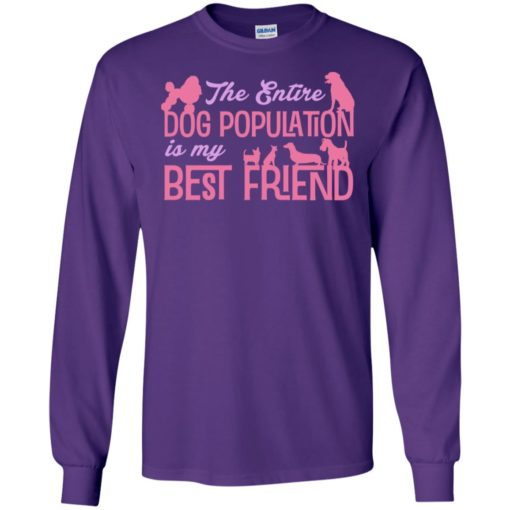 The entire dog population is my bestfriend cute dog lover christmas long sleeve