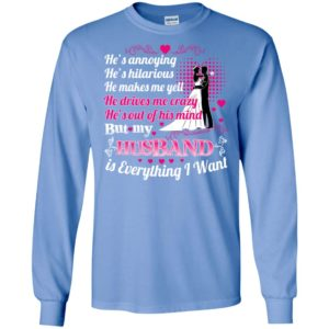 My husband is everything i want funny wife love family long sleeve