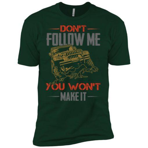 Dont follow me you won't make it premium t-shirt