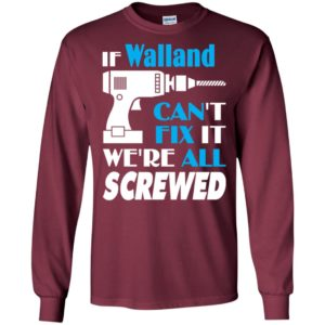 If walland can't fix it we all screwed walland name gift ideas long sleeve