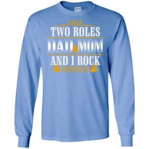 I have two roles dad and mom cool design for single parent family long sleeve
