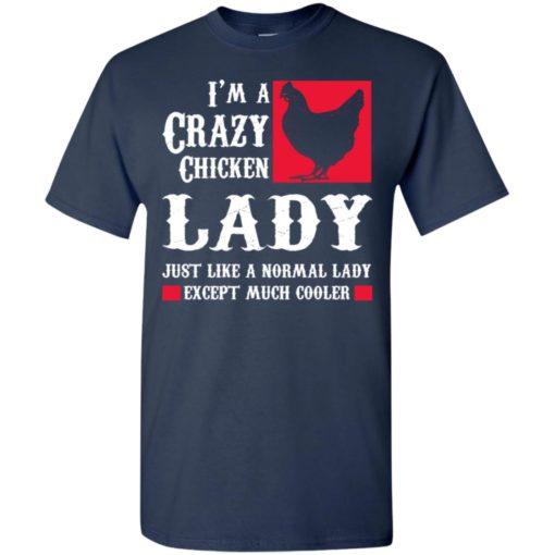 I'm crazy chicken lady just like normal except much cooler t-shirt
