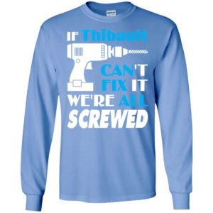 If thibault can't fix it we all screwed thibault name gift ideas long sleeve