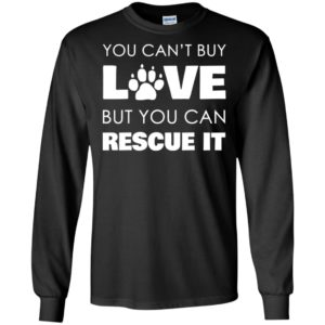 You cant buy love but you can rescue it dogs lover paw texture long sleeve