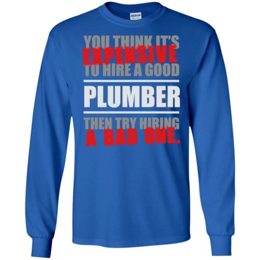 You think it's expensive to hire a good plumber funfact long sleeve