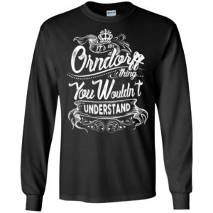 It's an orndorff thing you wouldn't understand – custom and personalized name gifts long sleeve