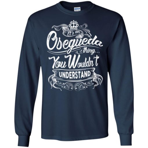 It's an osegueda thing you wouldn't understand – custom and personalized name gifts long sleeve