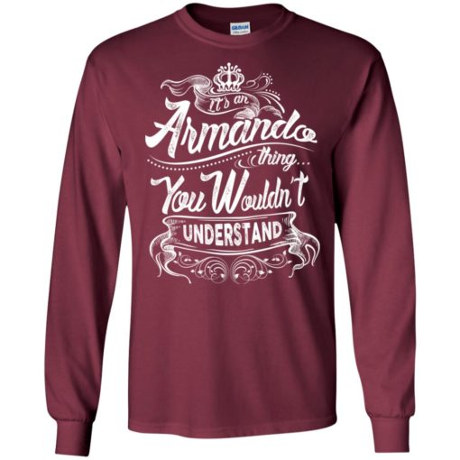 It's an armando thing you wouldn't understand – custom and personalized name gifts long sleeve