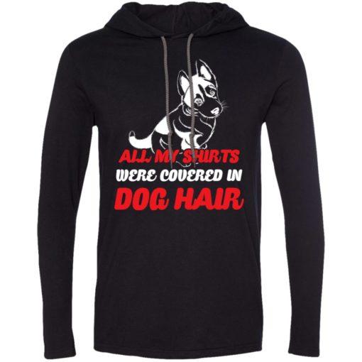 All my shirts were covered in german shepherd dog hair long sleeve hoodie